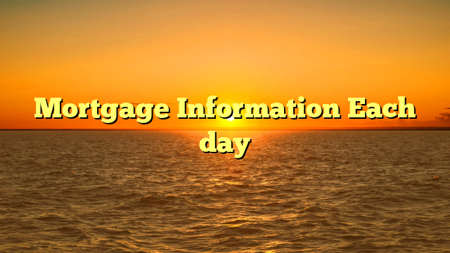 Mortgage Information Each day
