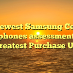 Newest Samsung Cell Telephones assessment and Greatest Purchase UK